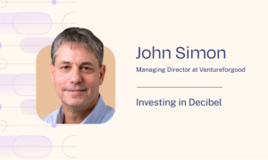 Why Ventureforgood Invested in Decibel: Interview with Managing Director John Simon